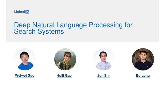 Deep Natural Language Processing for Search Systems Weiwei Guo Huiji Gao Jun Shi Bo Long