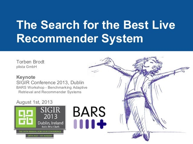 The Search for the Best Live Recommender System Torben Brodt plista GmbH Keynote SIGIR Conference 2013, Dublin BARS Worksh...