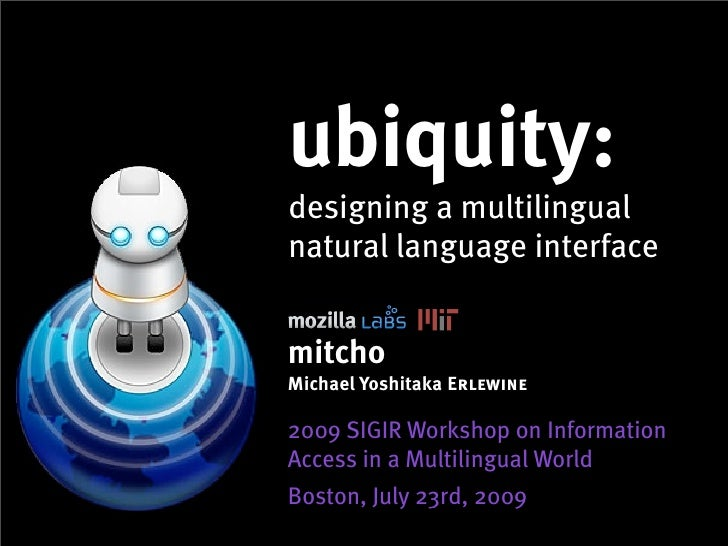 ubiquity: designing a multilingual natural language interface   mitcho Michael Yoshitaka Erlewine  2009 SIGIR Workshop on ...