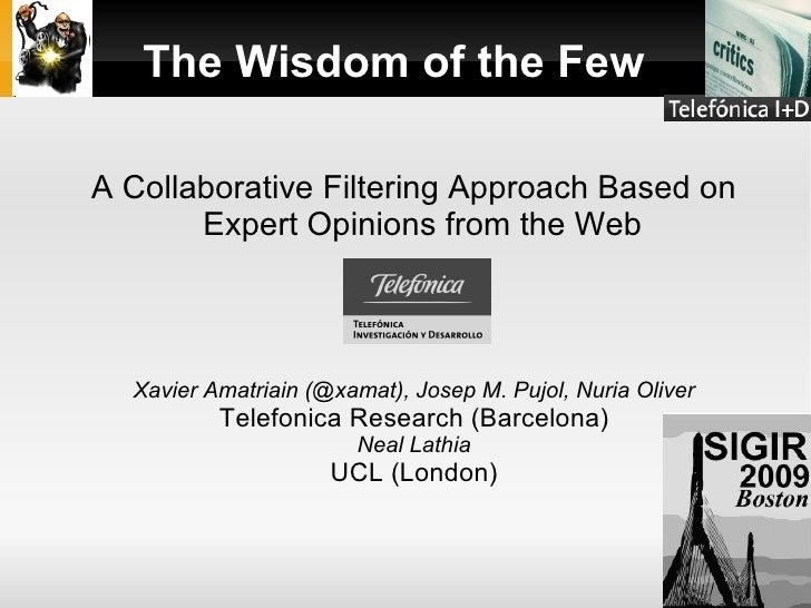 The Wisdom of the Few <ul><ul><li>A Collaborative Filtering Approach Based on Expert Opinions from the Web </li></ul></ul>...