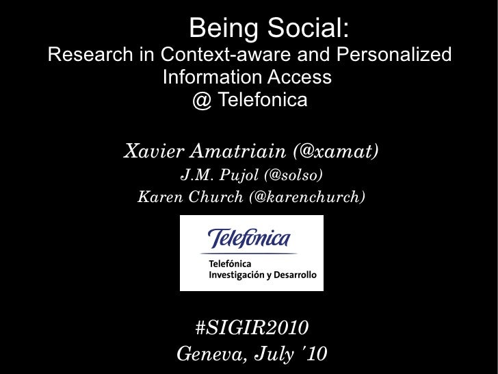 Being Social: Research in Context-aware and Personalized             Information Access                 @ Telefonica      ...