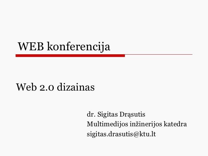 WEB konferencija dr. Sigitas Drąsutis Multimedijos inžinerijos katedra [email_address] Web 2.0 dizainas