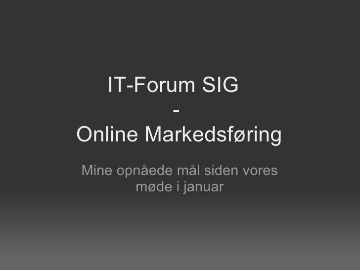 IT-Forum SIG - Online Markedsføring Mine opnåede mål siden vores møde i januar
