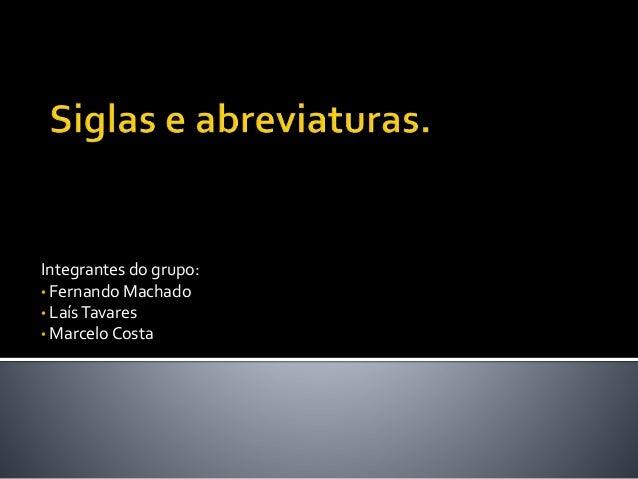 Integrantes do grupo: • Fernando Machado • LaísTavares • MarceloCosta