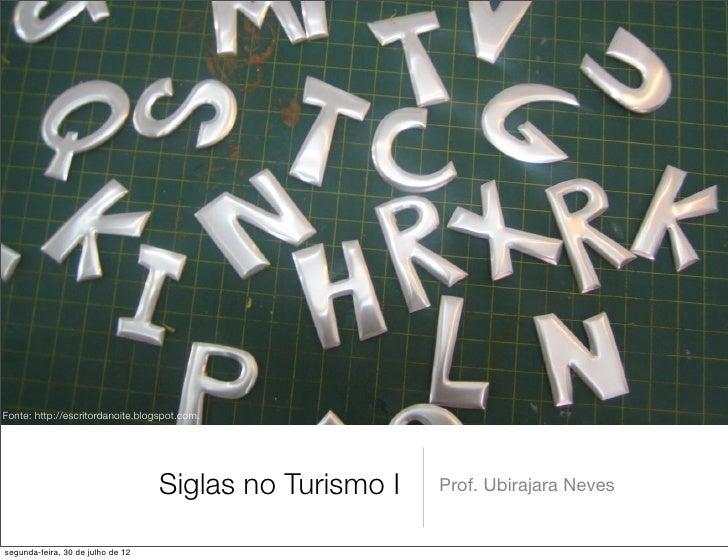 Fonte: http://escritordanoite.blogspot.com.                                   Siglas no Turismo I   Prof. Ubirajara Nevess...