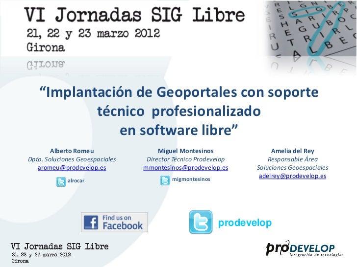 """""""Implantación de Geoportales con soporte           técnico profesionalizado              en software libre""""        Alberto..."""