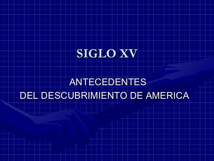 SIGLO XV ANTECEDENTES  DEL DESCUBRIMIENTO DE AMERICA