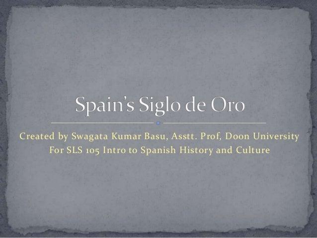 Created by Swagata Kumar Basu, Asstt. Prof, Doon University For SLS 105 Intro to Spanish History and Culture