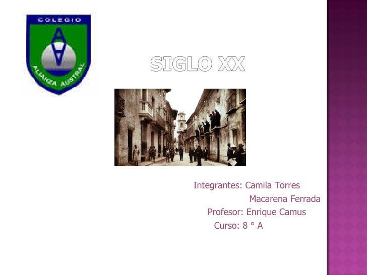 Integrantes: Camila Torres Macarena Ferrada Profesor: Enrique Camus Curso: 8 ° A