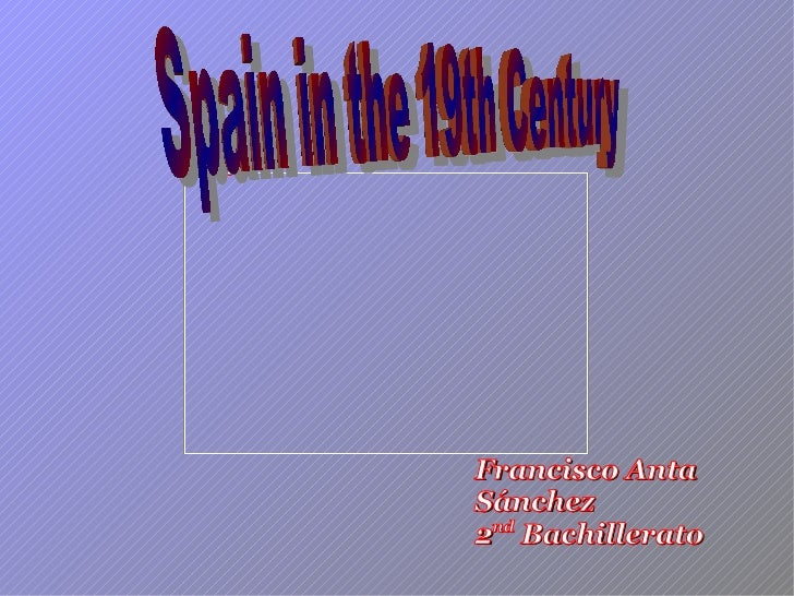 Francisco Anta Sánchez 2 nd  Bachillerato Spain in the 19 th  Century