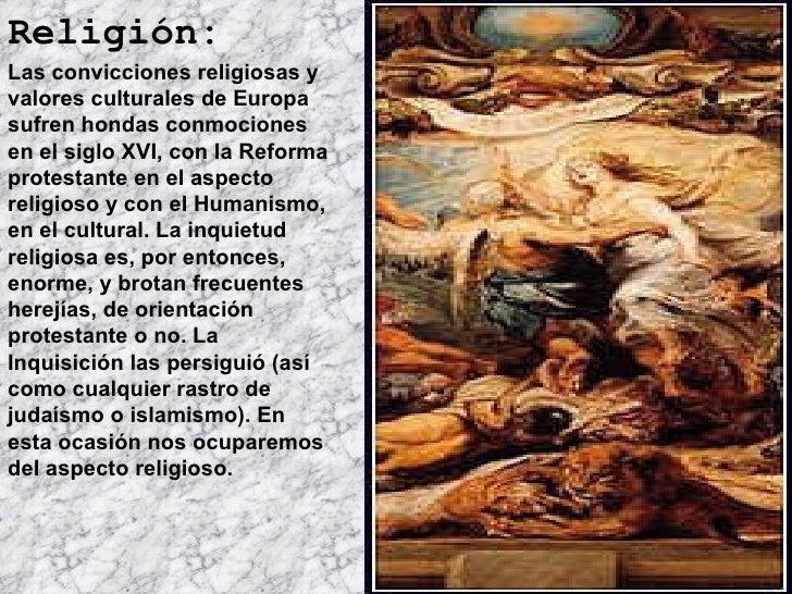 Religión:   Las convicciones religiosas y valores culturales de Europa sufren hondas conmociones en el siglo XVI, con la R...