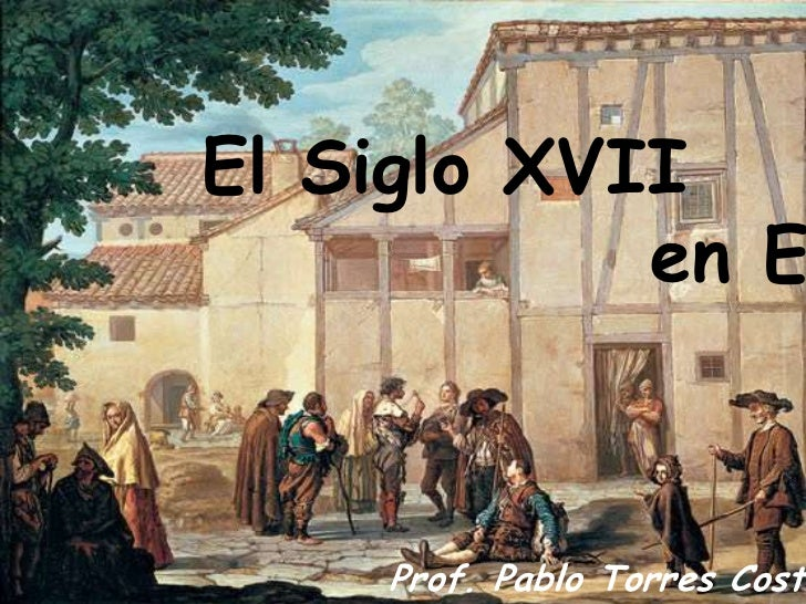 El Siglo XVII <br />             en Europa<br />Prof. Pablo Torres Costa<br />