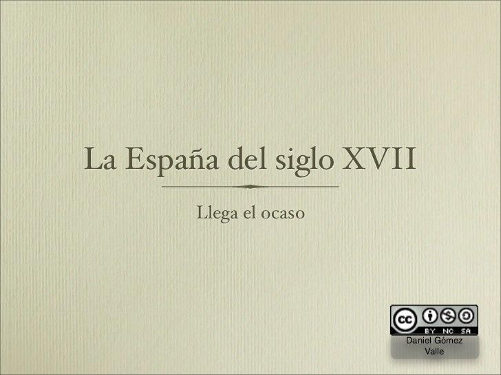 La España del siglo XVII         Llega el ocaso                              Daniel Gómez                              Val...