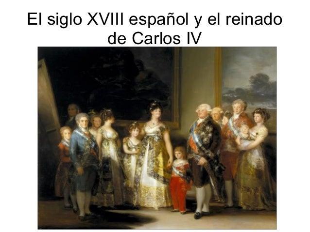 El siglo XVIII español y el reinado de Carlos IV