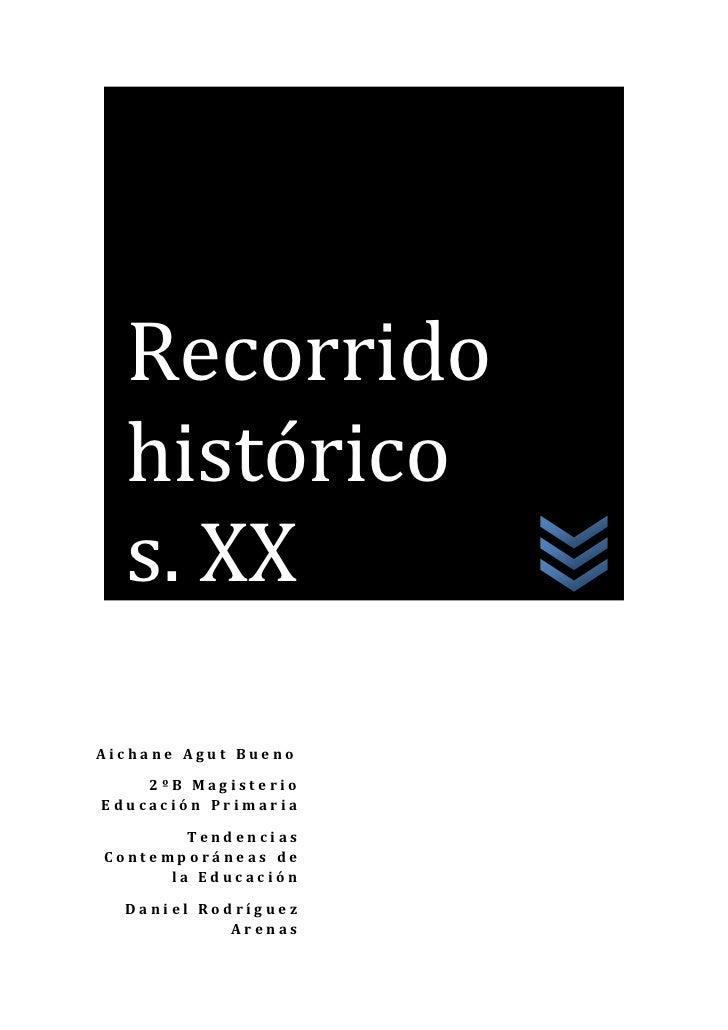 Recorrido histórico s. XX Aichane Agut Bueno2ºB Magisterio Educación PrimariaTendencias Contemporáneas de la EducaciónDani...