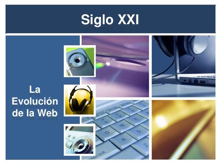 Siglo XXI <br />La Evolución de la Web<br />