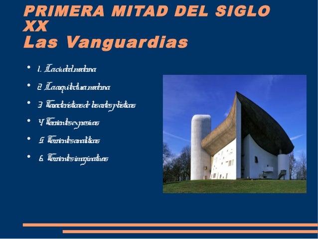 PRIMERA MITAD DEL SIGLO XX Las Vanguardias  1. Laciudadmoderna.  2. Laarquitecturamoderna.  3. Característicasdelasarte...