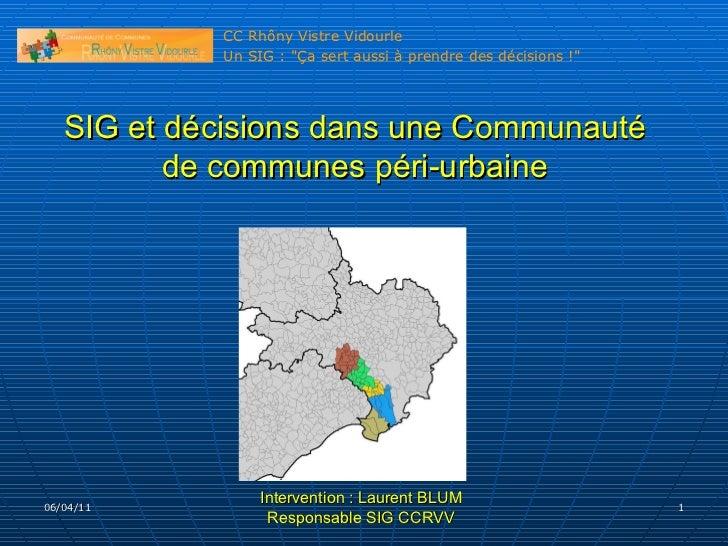 06/04/11 SIG et décisions dans une Communauté de communes péri-urbaine Intervention : Laurent BLUM Responsable SIG CCRVV