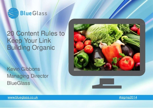 20 Content Rules to Keep Your Link Building Organic Kevin Gibbons Managing Director BlueGlass www.blueglass.co.uk #sigma20...