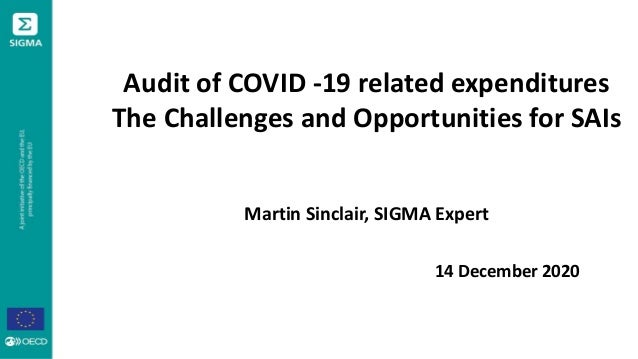 Audit of COVID -19 related expenditures The Challenges and Opportunities for SAIs Martin Sinclair, SIGMA Expert 14 Decembe...