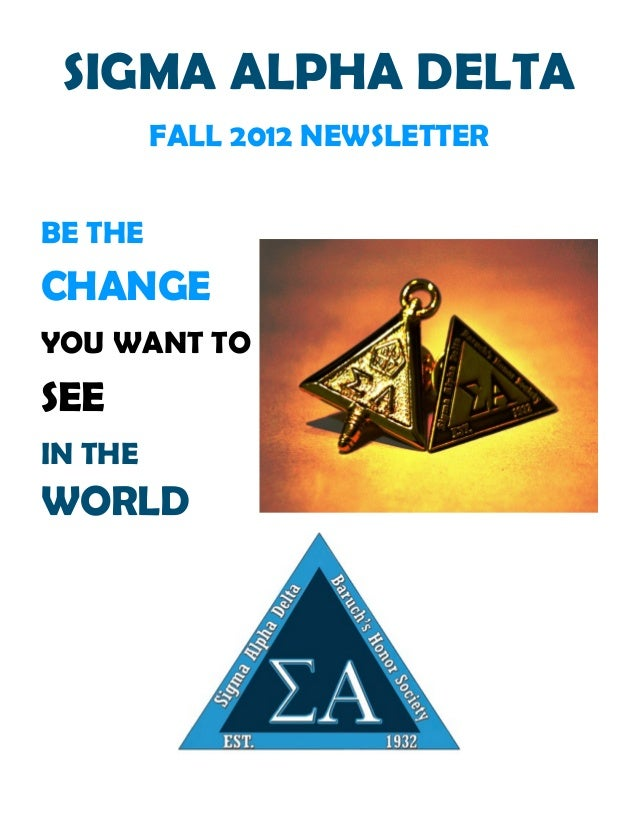 SIGMA ALPHA DELTA         FALL 2012 NEWSLETTERBE THECHANGEYOU WANT TOSEEIN THEWORLD