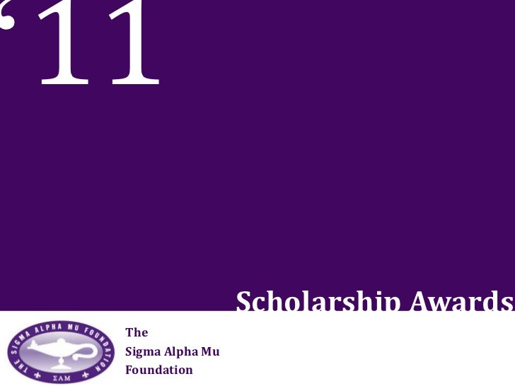 '11<br />Scholarship Awards<br />The<br />Sigma Alpha Mu <br />Foundation<br />