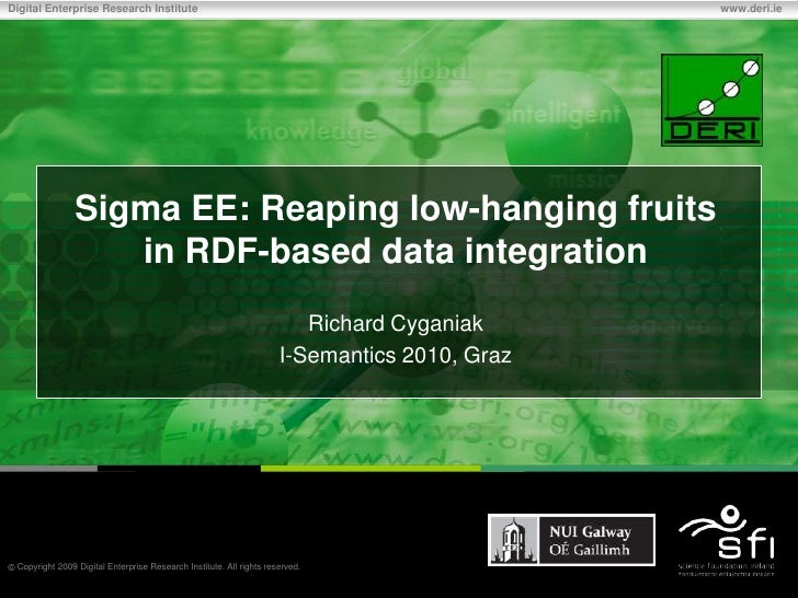 Sigma EE: Reaping low-hanging fruits in RDF-based data integration<br />Richard Cyganiak<br />I-Semantics 2010, Graz<br />