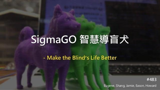 SigmaGO 智慧導盲犬 - Make the Blind's Life Better #483 Eugene, Shang, Jamie, Eason, Howard