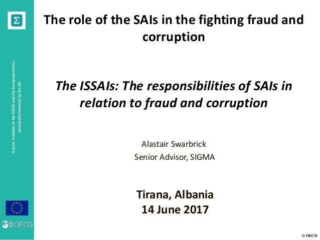 © OECD AjointinitiativeoftheOECDandtheEuropeanUnion, principallyfinancedbytheEU The role of the SAIs in the fighting fraud...