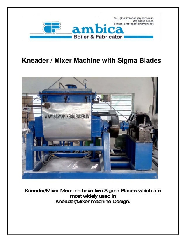 Kneader / Mixer Machine with Sigma Blades Kneader/Mixer Machine have two Sigma Blades which are most widely used in Kneade...