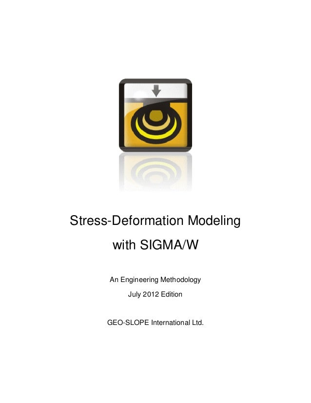 Stress-Deformation Modeling with SIGMA/W An Engineering Methodology July 2012 Edition GEO-SLOPE International Ltd.