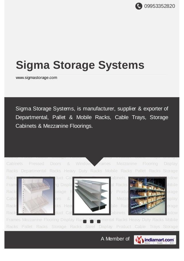 09953352820A Member ofSigma Storage Systemswww.sigmastorage.comDisplay Racks Departmental Racks Heavy Duty Racks Mobile Ra...