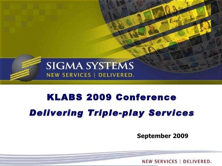 September 2009 KLABS 2009 Conference Delivering Triple-play Services