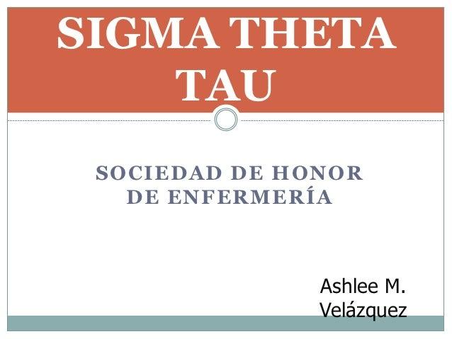 SIGMA THETA    TAU SOCIEDAD DE HONOR   DE ENFERMERÍA               Ashlee M.               Velázquez