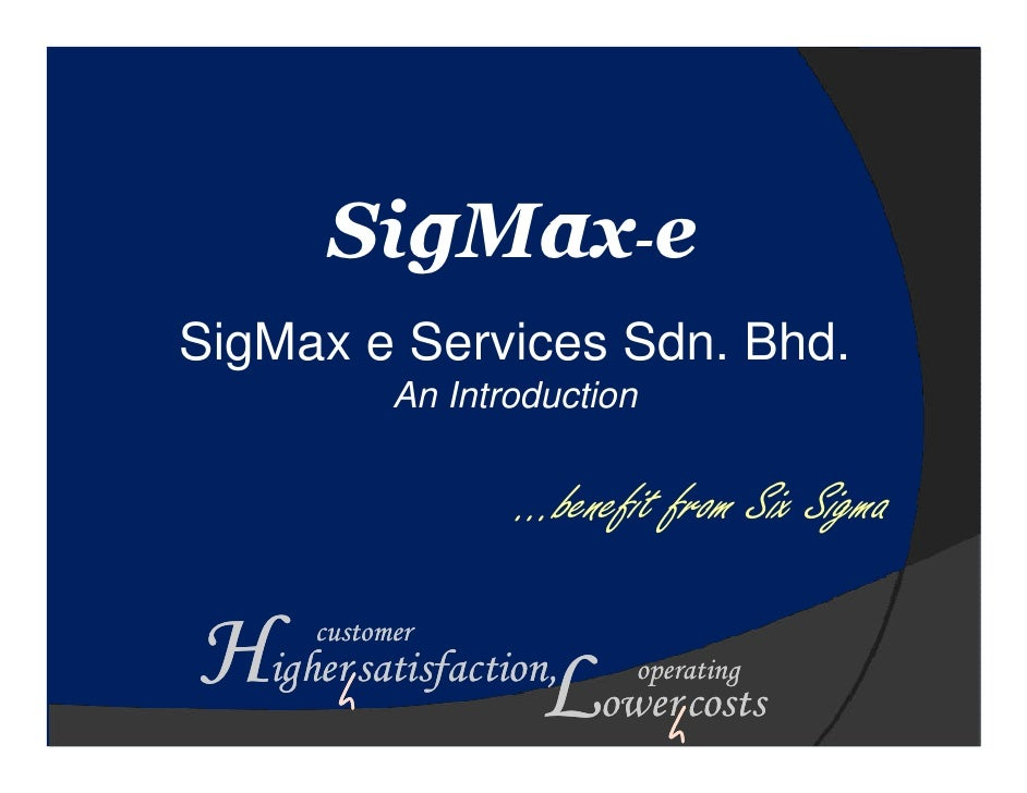 SigMax-e SigMax e Services Sdn. Bhd.             An Introduction                      …benefit from Six Sigma  Higher sati...