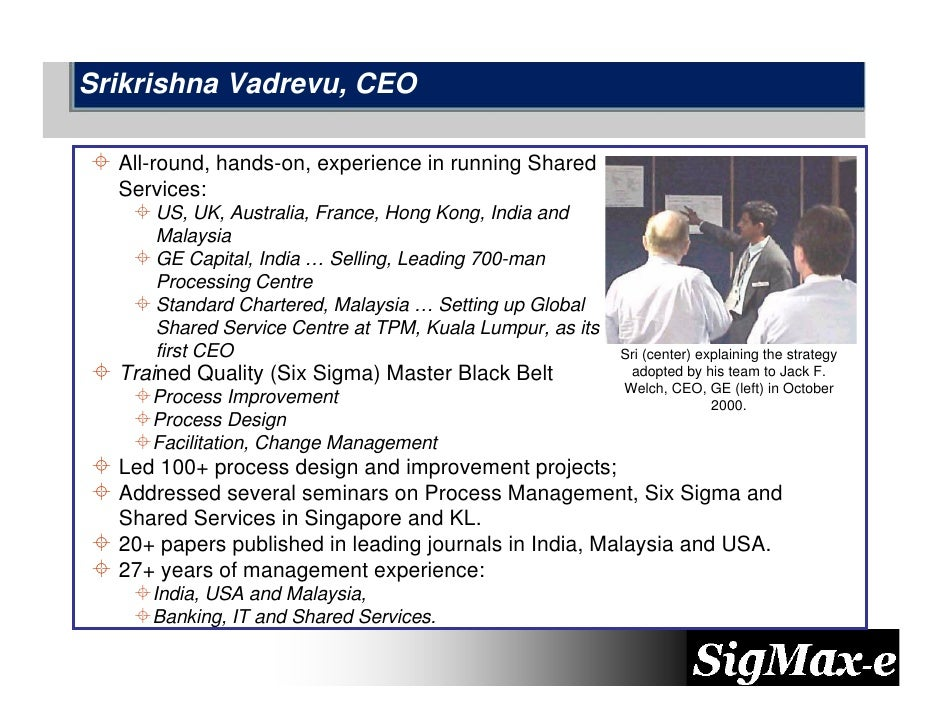 Srikrishna Vadrevu, CEO    All-round, hands-on, experience in running Shared   Services:      US, UK, Australia, France, H...