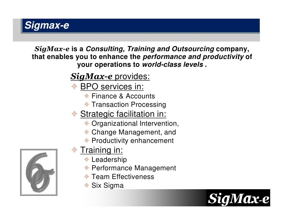 Sigmax-e    SigMax-e is a Consulting, Training and Outsourcing company,  that enables you to enhance the performance and p...
