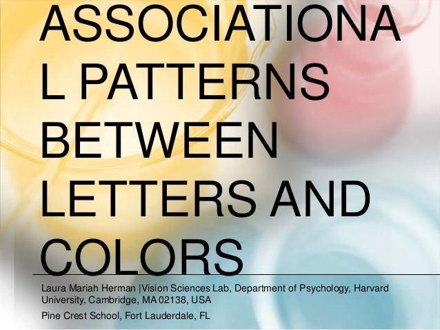 ASSOCIATIONAL PATTERNSBETWEENLETTERS ANDCOLORSLaura Mariah Herman |Vision Sciences Lab, Department of Psychology, HarvardU...
