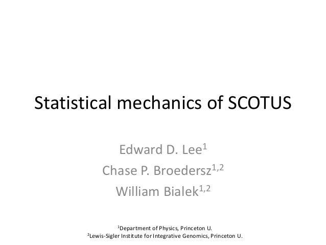 Statistical mechanics of SCOTUS             Edward D. Lee1           Chase P. Broedersz1,2             William Bialek1,2  ...