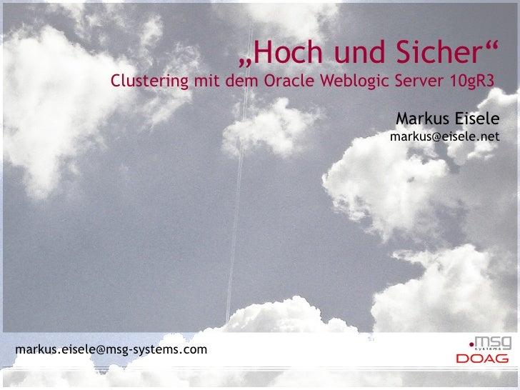 """"""" Hoch und Sicher"""" Clustering mit dem Oracle Weblogic Server 10gR3  Markus Eisele [email_address]"""