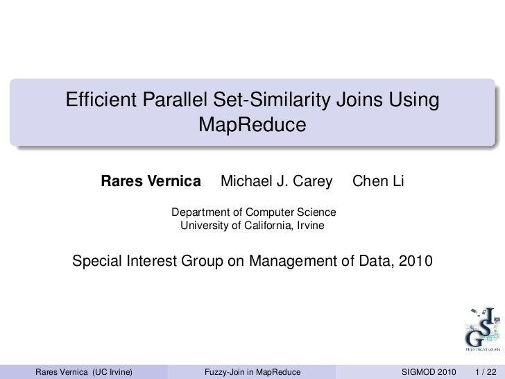 Efficient Parallel Set-Similarity Joins Using                       MapReduce                Rares Vernica        Michael J...