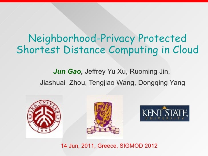 Neighborhood-Privacy Protected Shortest Distance Computing in Cloud Jun Gao ,  Jeffrey Yu Xu, Ruoming Jin,  Jiashuai  Zhou...