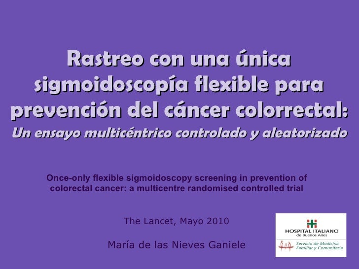Rastreo con una única sigmoidoscopía flexible para prevención del cáncer colorrectal: Un ensayo multicéntrico controlado y...