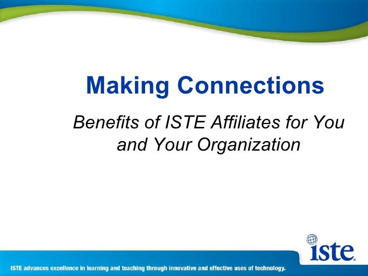 Making Connections   Benefits of ISTE Affiliates for You and Your Organization
