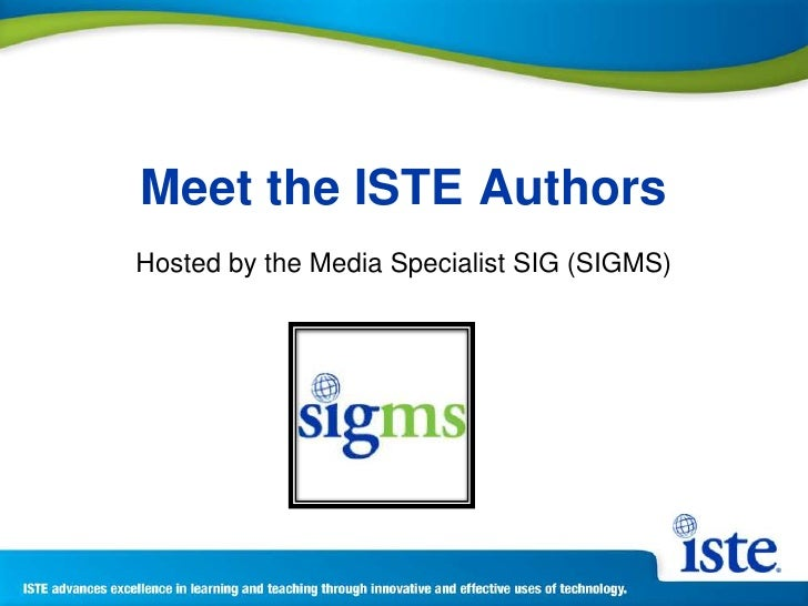 Meet the ISTE Authors<br />Hosted by the Media Specialist SIG (SIGMS)<br />