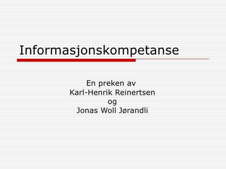 Informasjonskompetanse En preken av  Karl-Henrik Reinertsen og Jonas Woll Jørandli