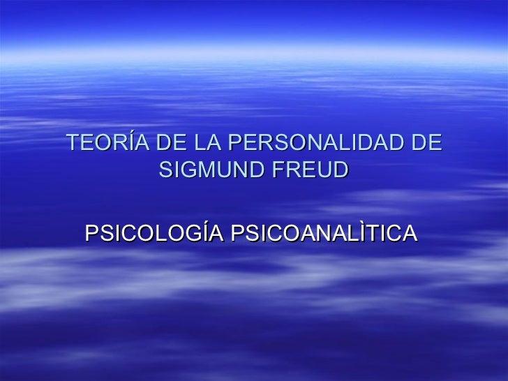 TEORÍA DE LA PERSONALIDAD DE SIGMUND FREUD PSICOLOGÍA PSICOANALÌTICA