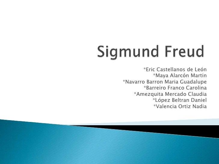 Sigmund Freud<br />*Eric Castellanos de León<br />*Maya Alarcón Martin<br />*Navarro Barron Maria Guadalupe<br />*Barreiro...