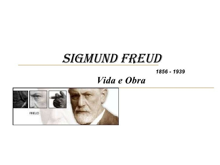 Sigmund Freud   Vida e Obra 1856 - 1939
