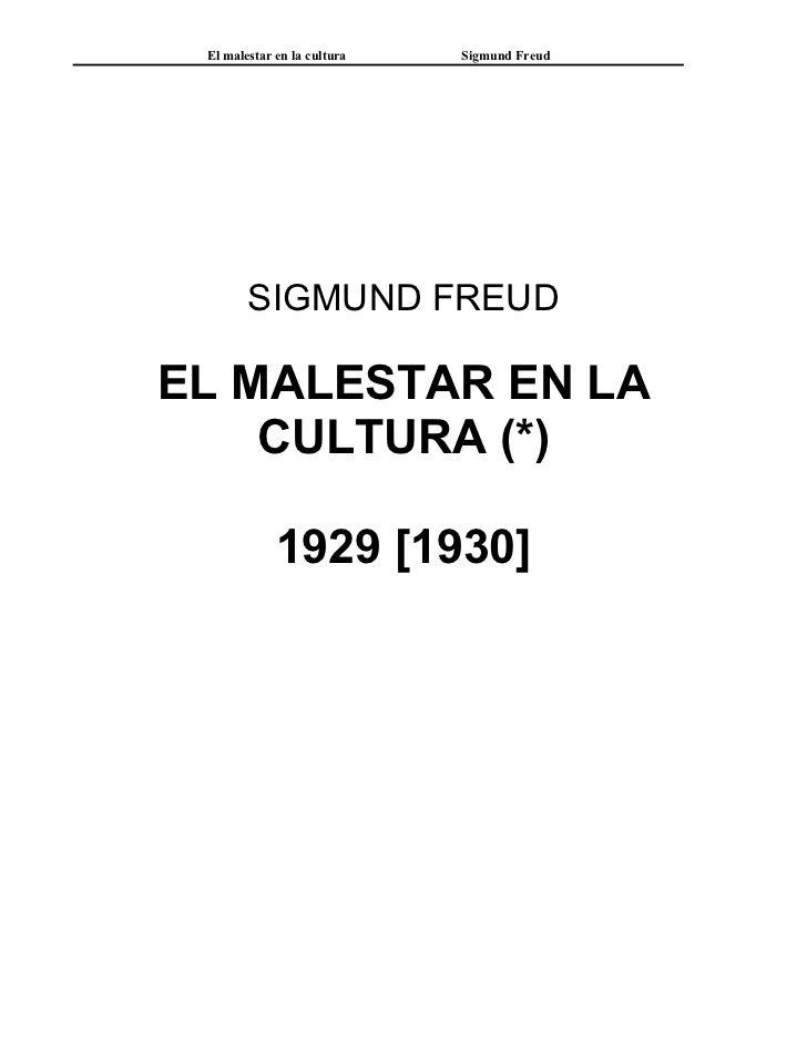 El malestar en la cultura   Sigmund Freud        SIGMUND FREUDEL MALESTAR EN LA    CULTURA (*)             1929 [1930]
